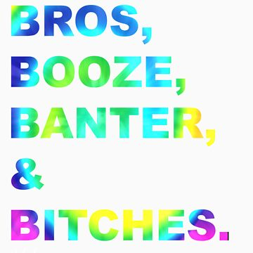 BROS, BOOZE, BANTER & BITCHES (Style 1) by teenmutantboss