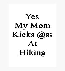 Yes My Mom Kicks Ass At Hiking Photographic Print
