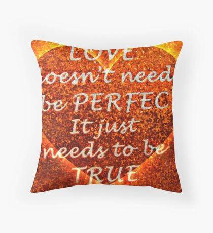 Love Doesn't Need to Be Perfect, It Just Needs to Be True Throw Pillow