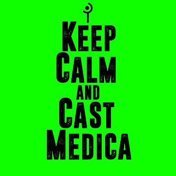Keep Calm and Cast Medica by skilliamchan