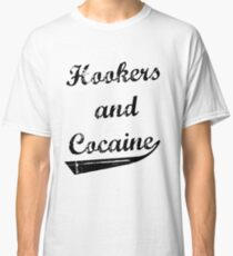 Hookers and Cocaine Classic T-Shirt