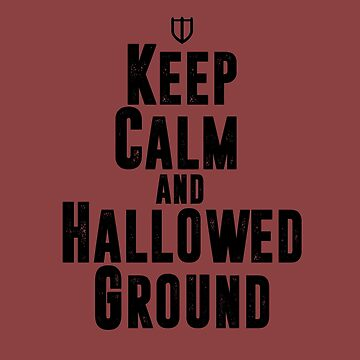 Keep Calm and Hallowed Ground by skilliamchan