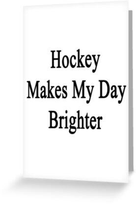 Hockey Makes My Day Brighter by supernova23