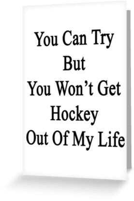 You Can Try But You Won't Get Hockey Out Of My Life by supernova23