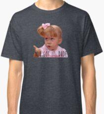 You Got It, Dude Classic T-Shirt