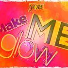 you make me glow by Nick J  Shingleton