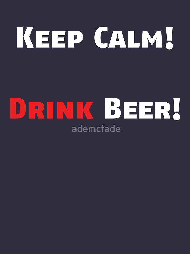 Keep Calm Drink Beer - white by ademcfade