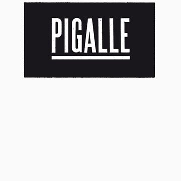 PIGALLE by Viinceent