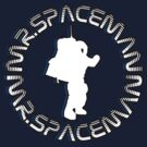 Mr. Spaceman - Spaceman by mrspaceman