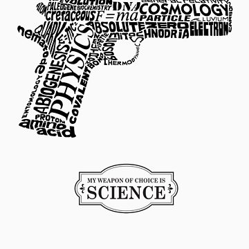 My Weapon of Choice is Science by EHAS