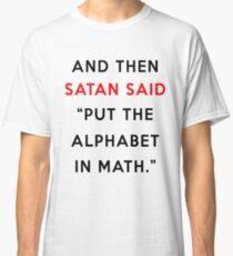 And then Satan said -  Classic T-Shirt
