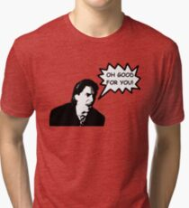 'Oh Good for You!' Christian Bale Design Tri-blend T-Shirt