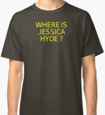 Where is Jessica Hyde ? Classic T-Shirt