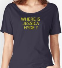 Where is Jessica Hyde ? Women's Relaxed Fit T-Shirt