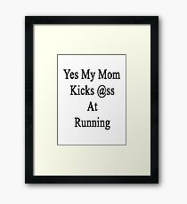 Yes My Mom Kicks Ass At Running Framed Print
