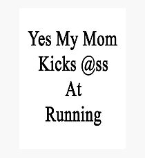 Yes My Mom Kicks Ass At Running Photographic Print