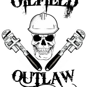 Oilfeild Outlaw Need I say More. by mfancher