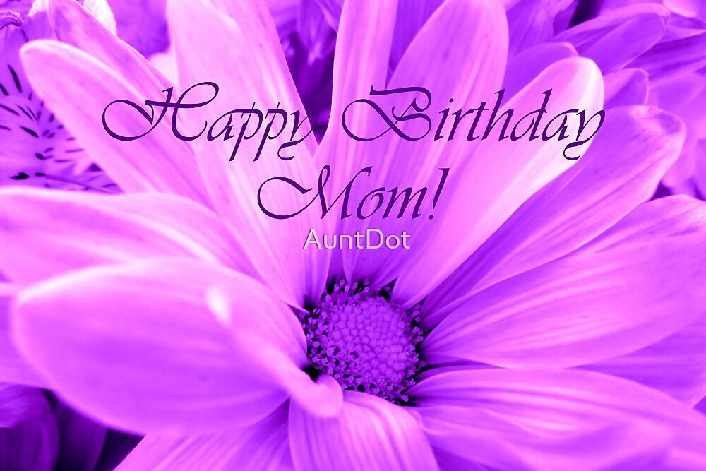 Happy Birthday Mom! by AuntDot
