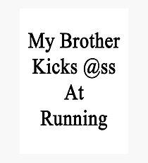 My Brother Kicks Ass At Running Photographic Print