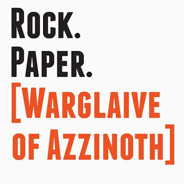 Rock. Paper. Warglaive of Azzinoth. by WilliamGress