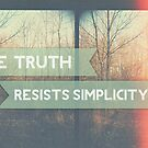 The Truth Resists Simplicity by S. Raja