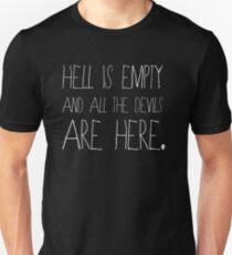 Hell is empty and all the devils are here. Unisex T-Shirt