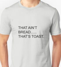 That Ain't Bread.... Unisex T-Shirt