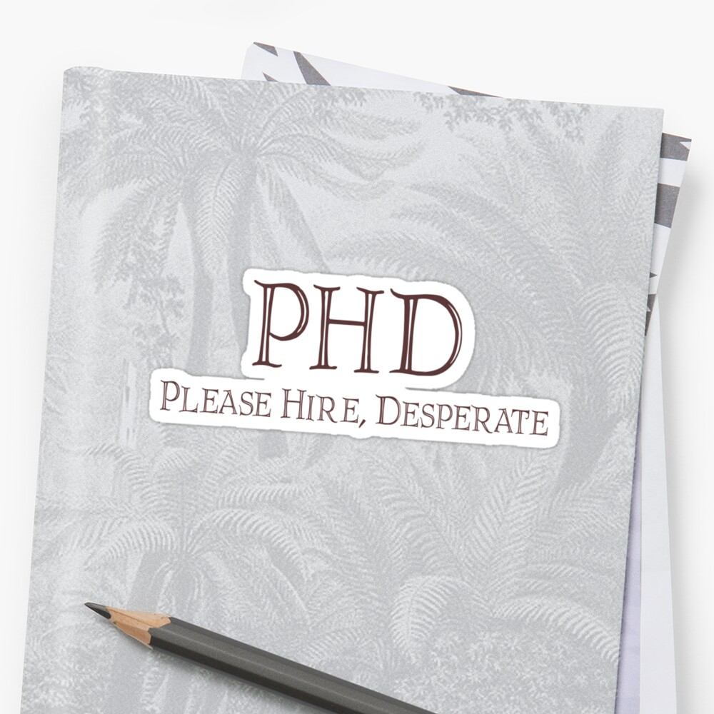 PHD - Please hire, desperate by SlubberBub