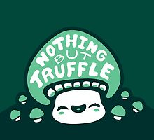 Nothing But Truffle by murphypop