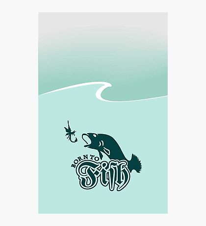 Born to Fish VRS2 Photographic Print