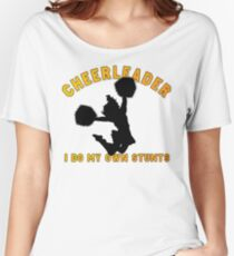 """Cheerleader """"I Do My Own Stunts"""" Women's Relaxed Fit T-Shirt"""