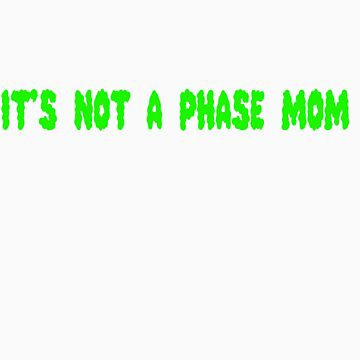 Not A Phase Mom by sailorneptune