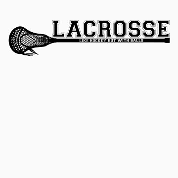 Lacrosse = hockey with balls by keyweegirlie
