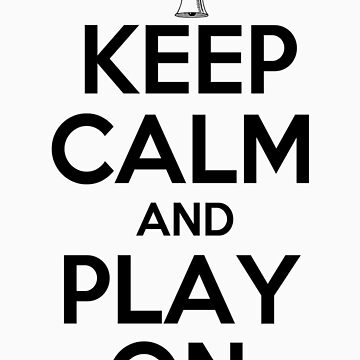 Keep Calm and Play On Handbells by shakeoutfitters