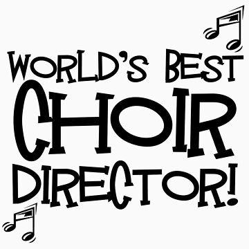 World's Best Choir Director by shakeoutfitters