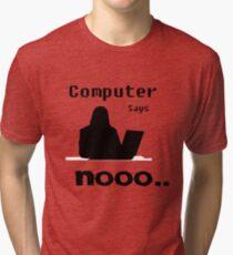 Computer Says Nooo Tri-blend T-Shirt