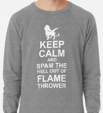 NateWantsToBattle - Keep Calm and SPAM THE HELL OUT OF FLAMETHROWER Lightweight Sweatshirt