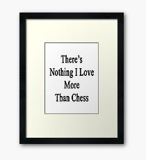 There's Nothing I Love More Than Chess Framed Print