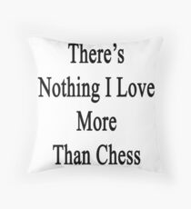 There's Nothing I Love More Than Chess Throw Pillow