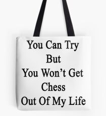 You Can Try But You Won't Get Chess Out Of My Life Tote Bag