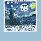 Dreaming Pi Day Never Ends by MudgeStudios