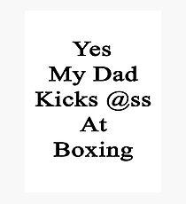 Yes My Dad Kicks Ass At Boxing Photographic Print