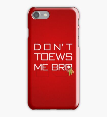 Don't TOEWS Me Bro iPhone Case/Skin