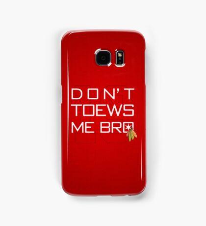 Don't TOEWS Me Bro Samsung Galaxy Case/Skin