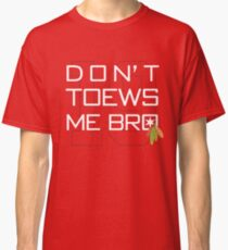 Don't TOEWS Me Bro Classic T-Shirt