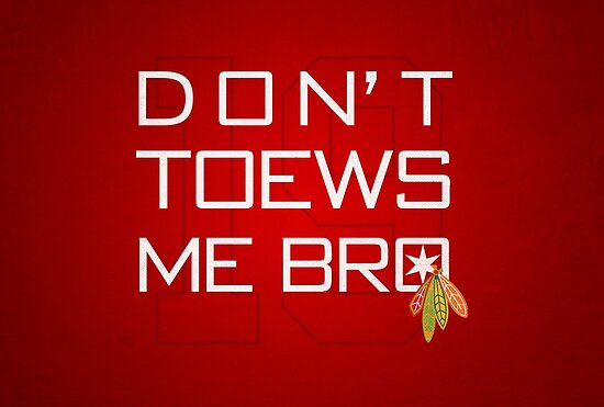 Don't TOEWS Me Bro by fohkat