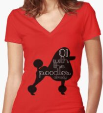 Oi With The Poodles Already Women's Fitted V-Neck T-Shirt
