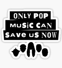 Only Pop Music Can Save Us Now Sticker