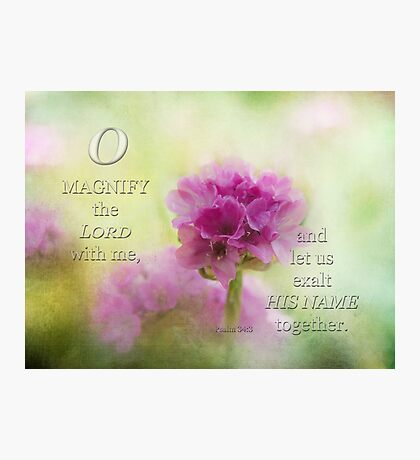 Magnify the Lord-Ps. 34-3 Photographic Print