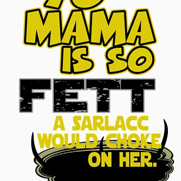 Yo Mama is so Fett by Baardei